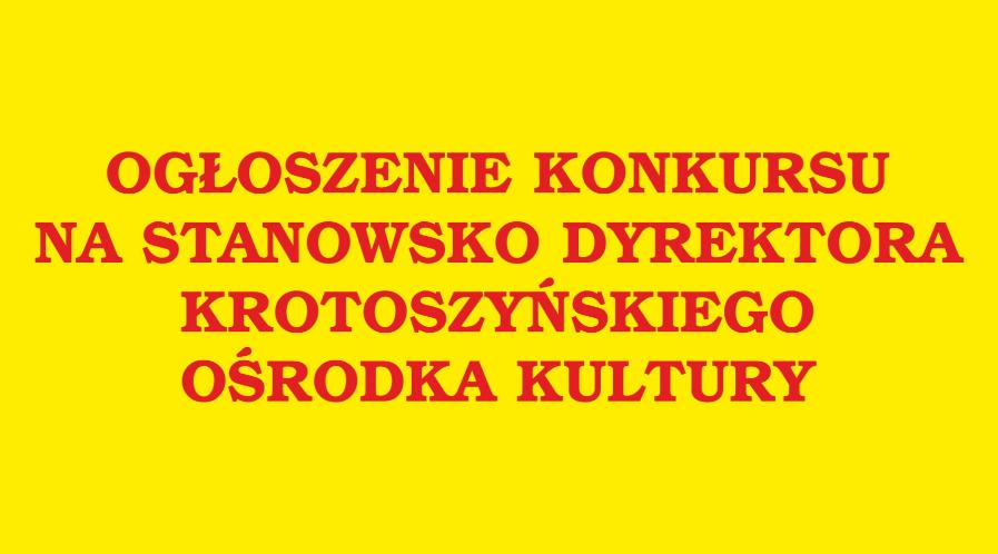 Konkurs na stanowisko Dyrektora Krotoszyńskiego Ośrodka Kultury